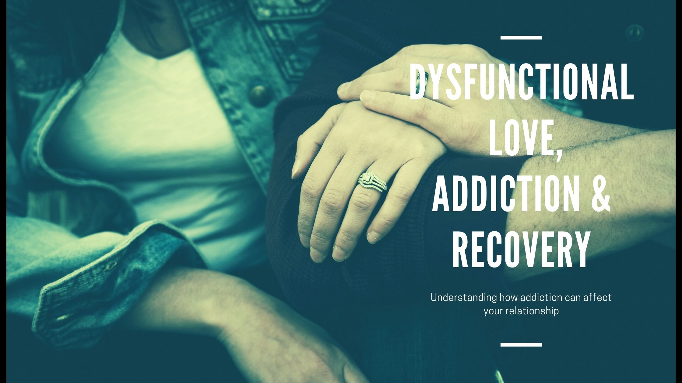 Toxic Relationships & Addiction, Love and addiction, Recovery, romance