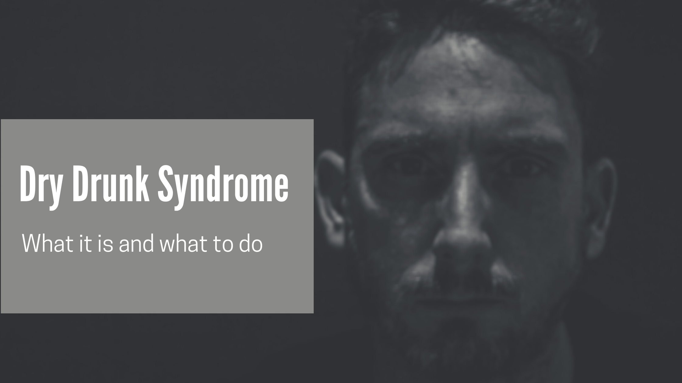 A GUIDE TO DRY DRUNK SYNDROME